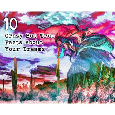 10 Crazy But True Facts About Your Dreams